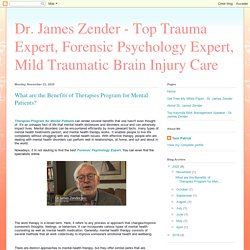 Dr. James Zender - Top Trauma Expert, Forensic Psychology Expert, Mild Traumatic Brain Injury Care: What are the Benefits of Therapies Program for Mental Patients?