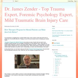 Dr. James Zender - Top Trauma Expert, Forensic Psychology Expert, Mild Traumatic Brain Injury Care: How Therapies Program for Mental Patients can Make their Life Better?