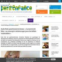 Aude Buil, psychomotricienne : « La motricité libre : un concept à réinterroger pour les bébés vulnérables »