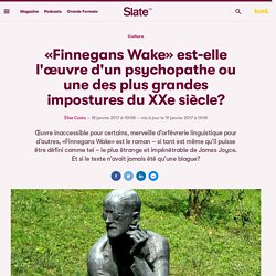 «Finnegans Wake» est-elle l'œuvre d'un psychopathe ou une des plus grandes impostures du XXe siècle?