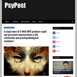 A single dose of 5-MeO-DMT produces rapid and persistent improvements in life satisfaction and psychopathological symptoms