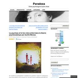 La psychose et le lien mère-enfant dans la théorie psychanalytique par Aurélie Moreau