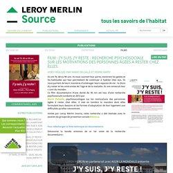 Leroy Merlin Source » Film : J'Y SUIS, J'Y RESTE : Recherche psychosociale sur les motivations des personnes âgées à rester chez elles.