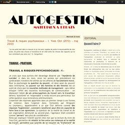 Travail & risques psychosociaux - I. Yves Clot (2010) - maj 23/03 - Autogestion Materiaux & Debats