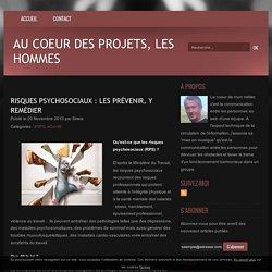 Risques psychosociaux : les prévenir, y remédier - Au coeur des projets, les hommes