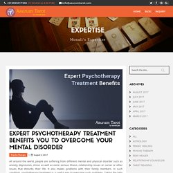 Expert Psychotherapy Treatment Benefits You to Overcome Your Mental Disorder