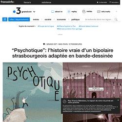 """""""Psychotique"""": l'histoire vraie d'un bipolaire strasbourgeois adaptée en bande-dessinée - France 3 Grand Est"""
