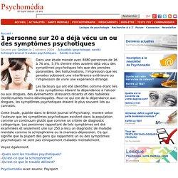 1 personne sur 20 a déjà vécu un ou des symptômes psychotiques