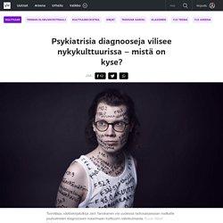 Psykiatrisia diagnooseja vilisee nykykulttuurissa – mistä on kyse?