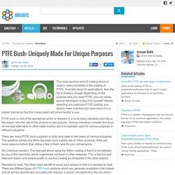 PTFE Bush: Uniquely Made For Unique Purposes
