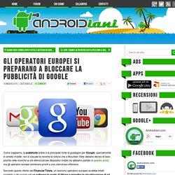 Gli operatori europei si preparano a bloccare la pubblicità di Google - Androidiani.com