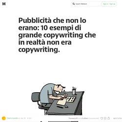 Pubblicità che non lo erano: 10 esempi di grande Copywriting che in realtà non era Copywriting.