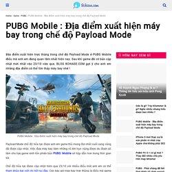PUBG Mobile : Địa điểm xuất hiện máy bay trong chế độ Payload Mode