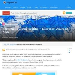 Best Public Cloud Hosting – Microsoft Azure or AWS?