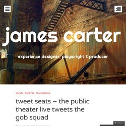 tweet seats – the public theater live tweets the gob squad