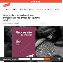 ARTIGO19 » Nova publicação analisa falta de transparência nos órgãos de segurança pública