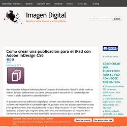 Cómo crear una publicación para el iPad con Adobe InDesign CS6