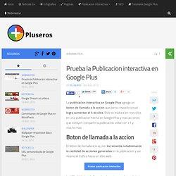 Prueba la Publicacion interactiva en Google Plus - Pluseros