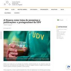 A Hoasca como tema de pesquisas e publicações: o protagonismo da UDV - Centro Espírita Beneficente União do Vegetal