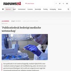 'Publicatiedruk bedreigt medische wetenschap' - Nieuws.nl