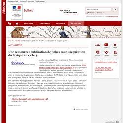 Une ressource : publication de fiches pour l'acquisition du lexique au cycle3-Lettres-Éduscol