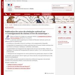 Publication des actes du séminaire national sur «L'enseignement du cinéma à l'ère du numérique »-Lettres-Éduscol