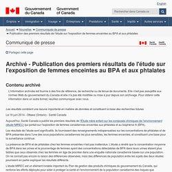 GOUVERNEMENT DU CANADA 19/06/14 Publication des premiers résultats de l'étude sur l'exposition de femmes enceintes au BPA et aux phtalates