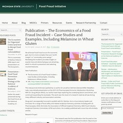 MICHIGAN STATE UNIVERSITY 18/01/17 The Economics of a Food Fraud Incident – Case Studies and Examples, Including Melamine in Wheat Gluten