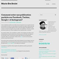 Comment créer une publication parfaite sur Facebook, Twitter, Google + et Instagram?