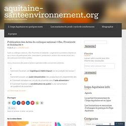 AQUITAINE SANTE ENVIRONNEMENT 21/01/16 Publication des Actes du colloque national « Bio, Proximité et Solidarité » Suite au colloque national « Bio, Proximité et Solidarité » organisé le 14 octobre à Nantes et qui a réuni 175 participants (élus, associat
