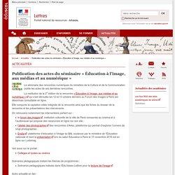 Publication des actes du séminaire « Éducation à l'image, aux médias et au numérique »-Lettres-Éduscol