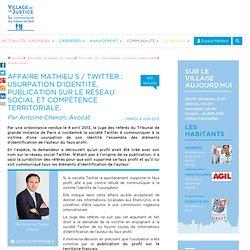 Affaire Mathieu S / Twitter : Usurpation d'identité, publication sur le réseau social et compétence territoriale. Par Antoine Cheron, Avocat.