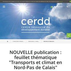 """NOUVELLE publication : feuillet thématique """"Transports et climat en Nord-Pas de Calais"""" / Ressources Parcours 6 / Parcours 6 : Changement climatique / 7 parcours thématiques pour faire le plein de ressources !"""