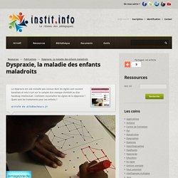 Dyspraxie, la maladie des enfants maladroits - Publications pédagogiques - Les sites web conseillés par Instit.info