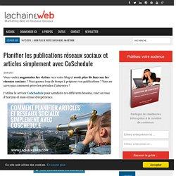 Planifier les publications réseaux sociaux et articles simplement avec CoSchedule