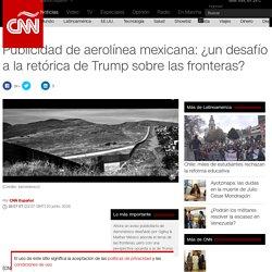 Publicidad de aerolínea mexicana: ¿un desafío a la retórica de Trump sobre las fronteras?