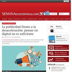 La publicidad frente a la desaceleración: pensar en digital no es suficiente