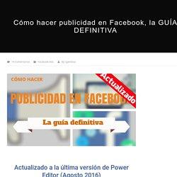 Cómo hacer publicidad en Facebook, la GUÍA DEFINITIVA - Roberto Gamboa
