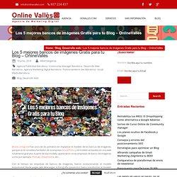 Los 5 mejores bancos de imágenes Gratis para tu Blog – OnlineVallès