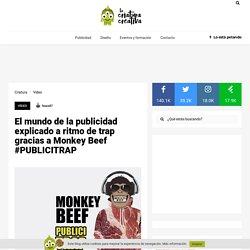 El mundo de la publicidad explicado a ritmo de trap gracias a Monkey Beef #PUBLICITRAP