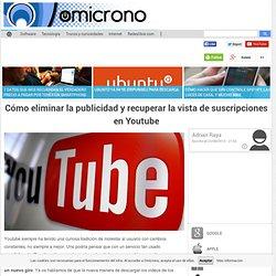 Cómo eliminar la publicidad y recuperar la vista de suscripciones en Youtube