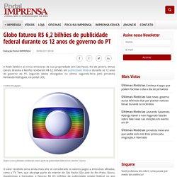 Globo faturou R$ 6,2 bilhões de publicidade federal durante os 12 anos de gov...