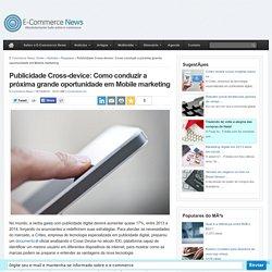 Publicidade Cross-device: Como conduzir a próxima grande oportunidade em Mobile marketing