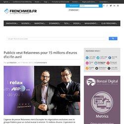Publicis veut Relaxnews pour 15 millions d'euros d'ici fin avril