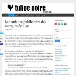 La tendance publicitaire des marques de luxe - Blog de Tulipe Noire - Photographie Publicitaire