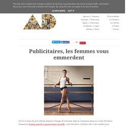 Publicitaires, les femmes vous emmerdent