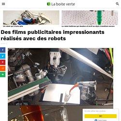 Des films publicitaires impressionants réalisés avec des robots