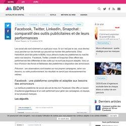 Facebook, Twitter, LinkedIn, Snapchat : comparatif des outils publicitaires et de leurs performances