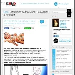 LA PERSUASIÓN PUBLICITARIA.Efectos que provoca la publicidad en los niños : Estrategias de Marketing: Percepción o Realidad