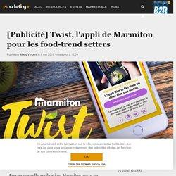 [Publicité] Twist, la nouvelle application de Marmiton pour les food-trend se...